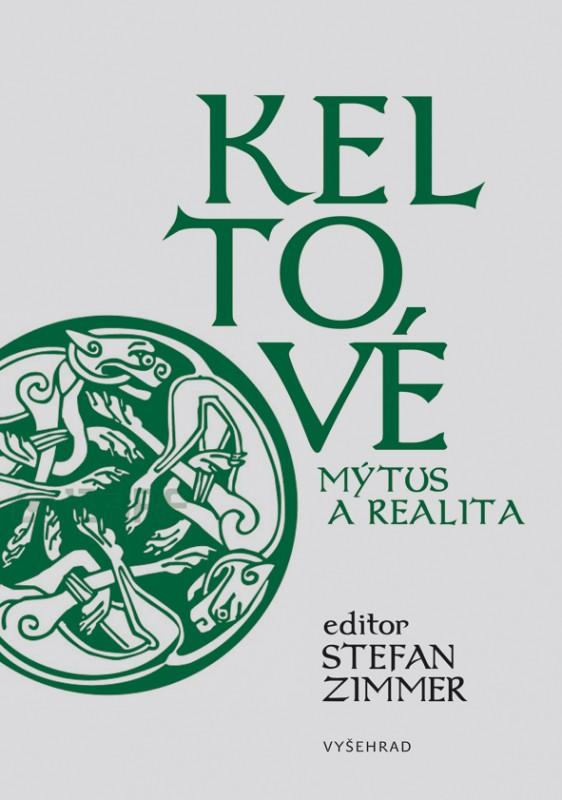 Keltové - Mýtus a realita Stefan Zimmer