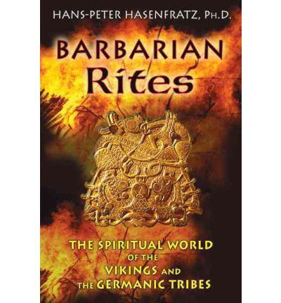 Barbarian Rites The Spiritual World of the Vikings and the Germanic Tribes