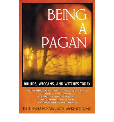 Being a Pagan Druids, Wiccans and Witches Today -Ellen Evert Hopman
