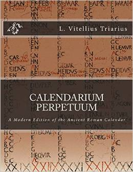Calendarium Perpetuum A Modern Edition of the Ancient Roman Calendar Paperback-L. Vitellius Triarius