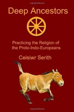 Ceisiwr_Deep AncestorsPracticingtheReligionoftheProto-Indo-Europeans
