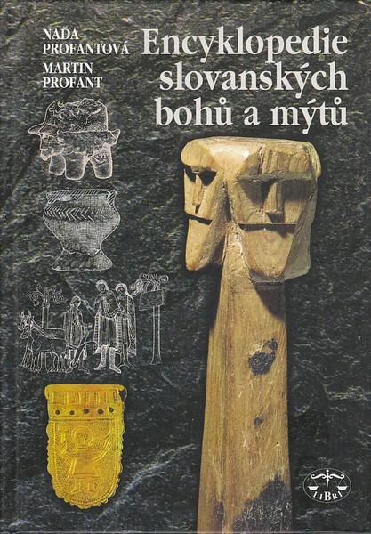 Encyklopedie slovanských bohů a mýtů - Martin Profant a Naďa Profantová