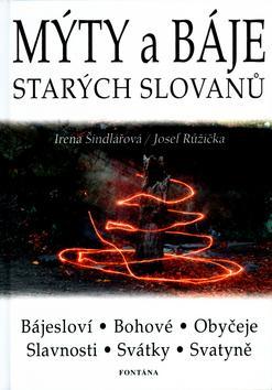Mýty a báje starých Slovanů - Irena Šindlářová