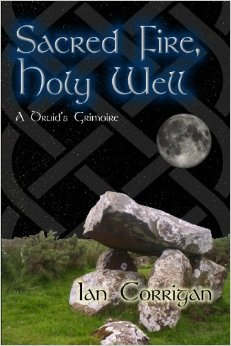Sacred Fire, Holy Well A Druid's Grimoire