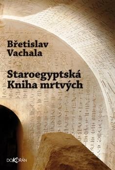 Staroegyptská kniha mrtvých Břetislav Vachala